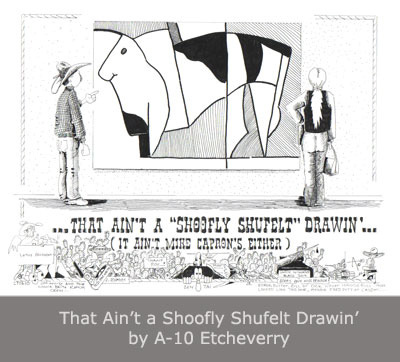 """That Ain't a """"Shoofly Shufelt"""" Drawin' by A-10 Etcheverry"""